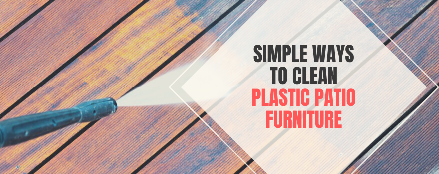 Simple Ways To Clean Plastic Patio Furniture