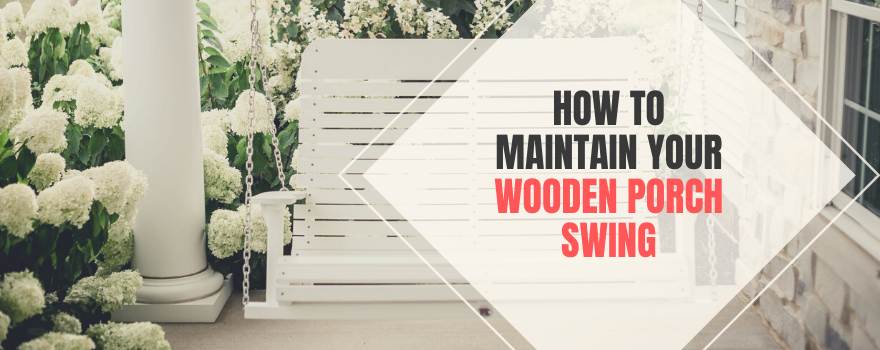 How To Maintain And Care For Your Wooden Patio Furniture