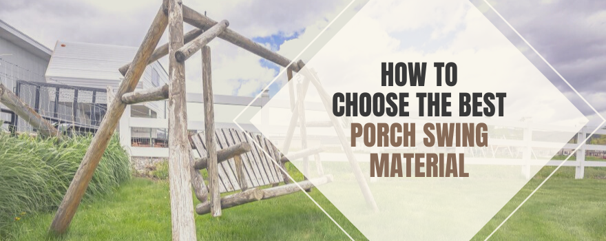 How To Choose The Best Porch Swing Material?