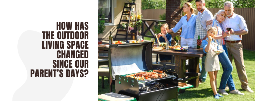 How has the Outdoor Living Space Changed Since our Parent's Days?