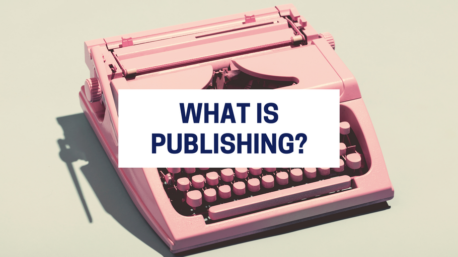 What is publishing? A basic introduction to book publishing for new writers in 2020