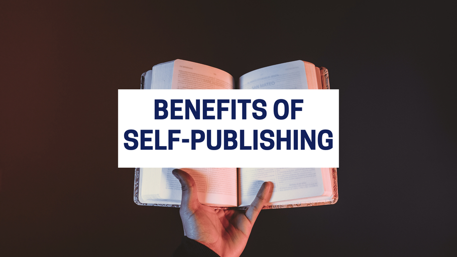 10 Benefits Of Self-Publishing Your Book In 2021