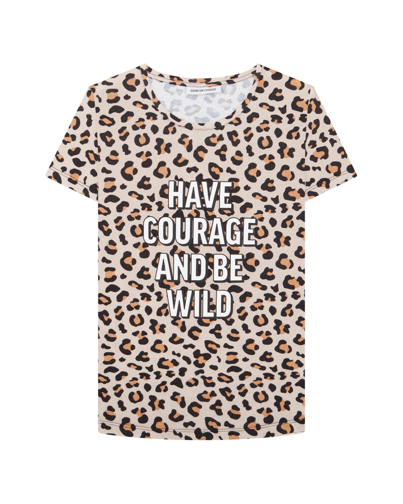 HAVE COURAGE AND BE WILD LEOPARD
