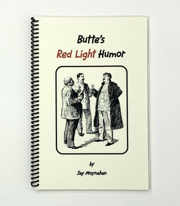 Butte's Red Light Humor, Jay Moynahan. Signed First Edition.