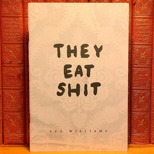 They Eat Shit, Sue Williams. Second Edition.