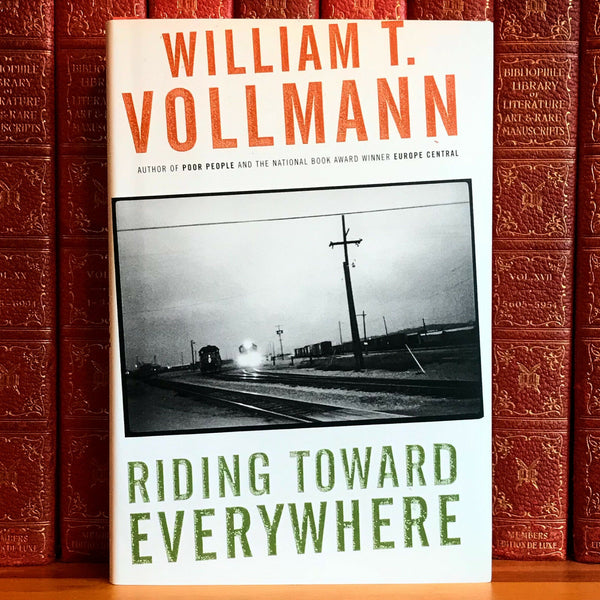 Riding Toward Everywhere, William T. Vollmann. Signed First Edition, 1st Prtg.