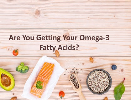 Are You Getting Your Omega-3 Fatty Acids?