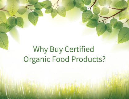 Why buy Certified Organic food products?