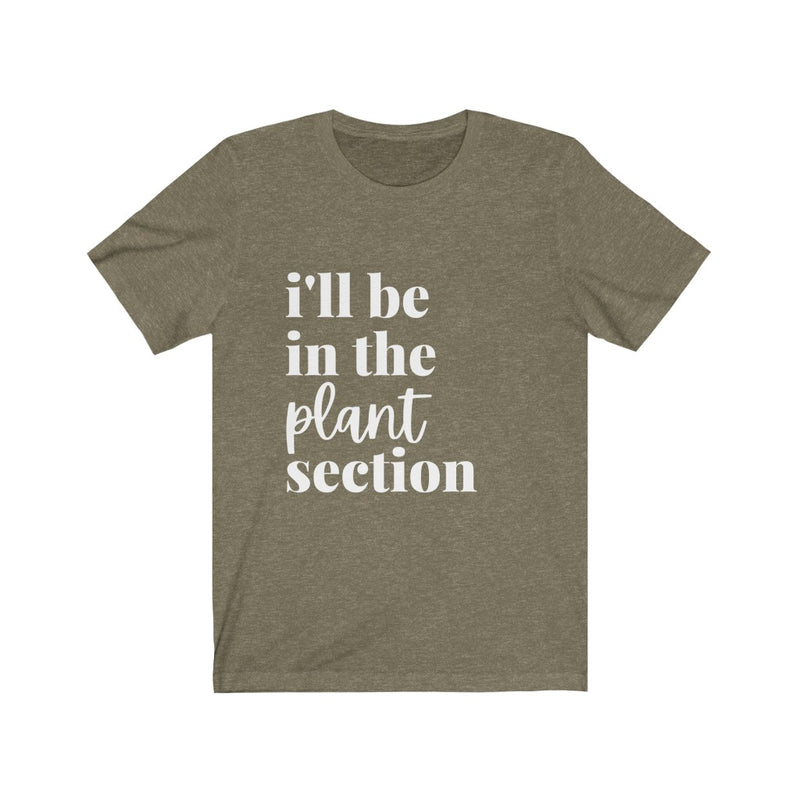 I'll Be In The Plant Section Unisex Jersey Tee