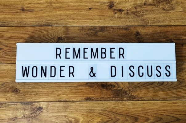 Remember, wonder and discuss