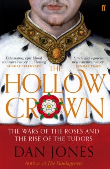 The Hollow Crown : The Wars of the Roses and the Rise of the Tudors