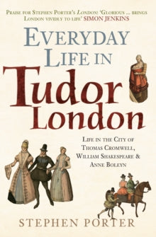 Everyday Life in Tudor London : Life in the City of Thomas Cromwell, William Shakespeare & Anne Boleyn