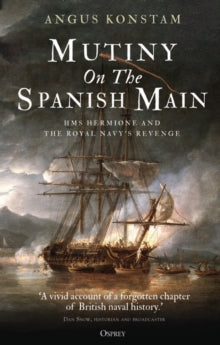 Mutiny on the Spanish Main : HMS Hermione and the Royal Navy's revenge