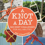 A Knot A Day : 365 Knot Challenges for All Abilities