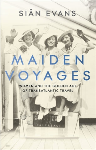 Maiden Voyages : Women and the Golden Age of Transatlantic Travel