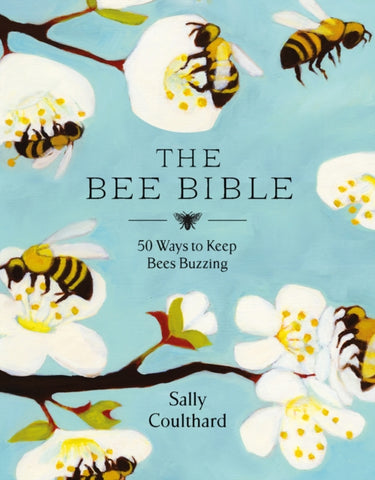 The Bee Bible : 50 Ways to Keep Bees Buzzing