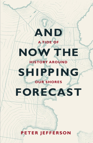And Now The Shipping Forecast : A Tide of History Around Our Shores