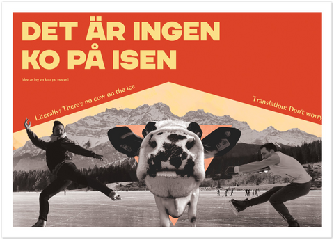 Swedish Idiom Poster - There is no cow on the ice!