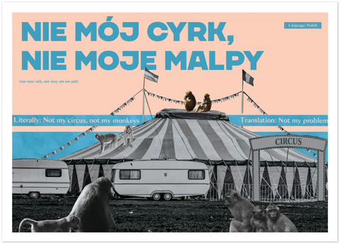Polish Idiom Poster - Not my circus, not my monkeys!