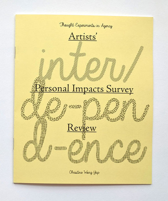 cover of zine on canary yellow paper: text: artist's personal impacts survey, thought experiments in agency, inter/de-pend-ence, christine wong yap