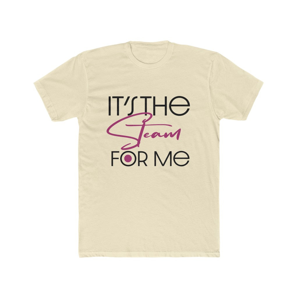It's The Steam For Me Tee