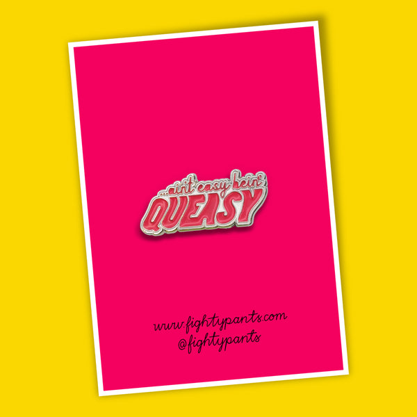Ain't Easy Being Queasy enamel pin