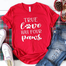 Load image into Gallery viewer, True Love Has Four Paws Funny T Shirt - ShopAndGo.Online
