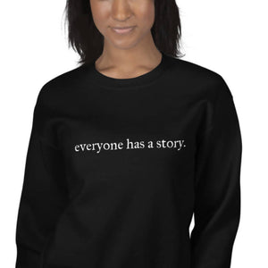 Everyone Has A Story Sweatshirt