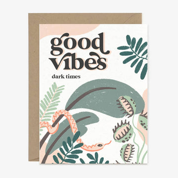 Good Vibes, Dark Times  - Greeting Card