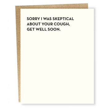Sorry I Was Skeptical- Greeting Card