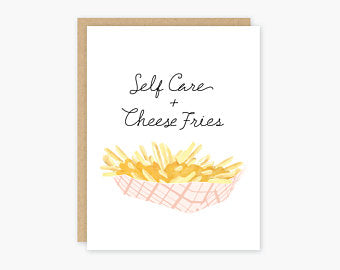 Self Care & Cheese Fries - Greeting Card