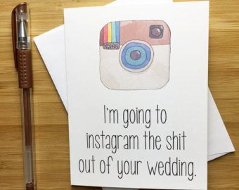 Instagram the Shit Out of Your Wedding - Greeting Card