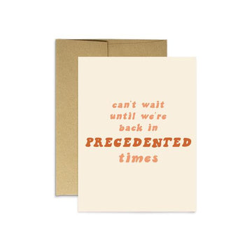 Precedented Times- Greeting Card