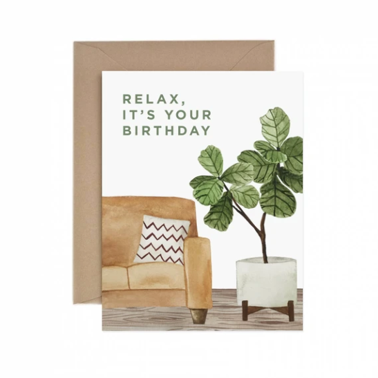 Relax, It's Your Birthday - Greeting Card
