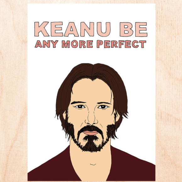 Keanu Be Any More Perfect - Greeting Card