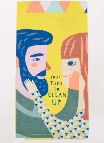 Your Turn To Clean Up - Dish Towel