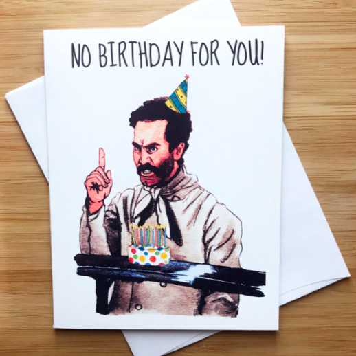 No Birthday For You! - Greeting Card