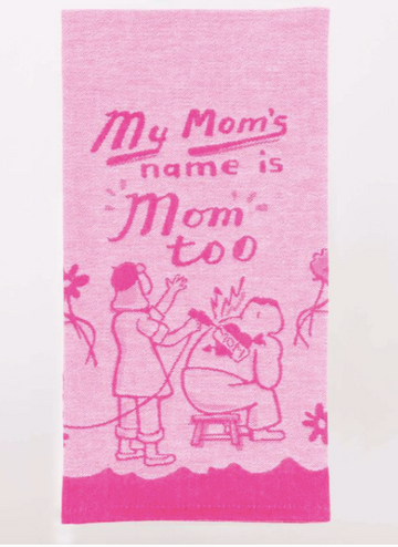 My Mom's Name Is Mom Too - Dish Towel