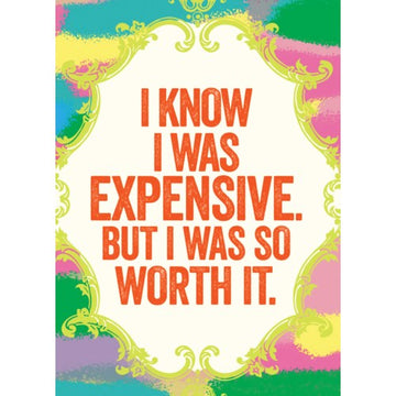 I Know I Was Expensive - Greeting Card
