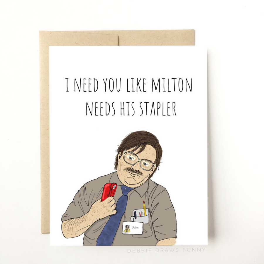 Like Milton Needs His Stapler - Greeting Card