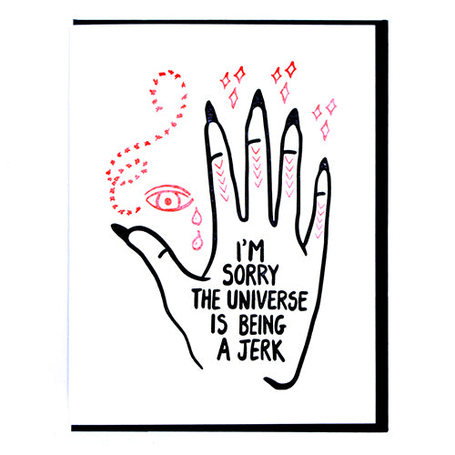 I'm Sorry the Universe is Being a Jerk - Greeting Card