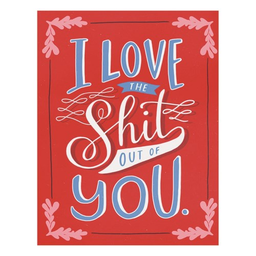 Love The Shit Out of You - Greeting Card