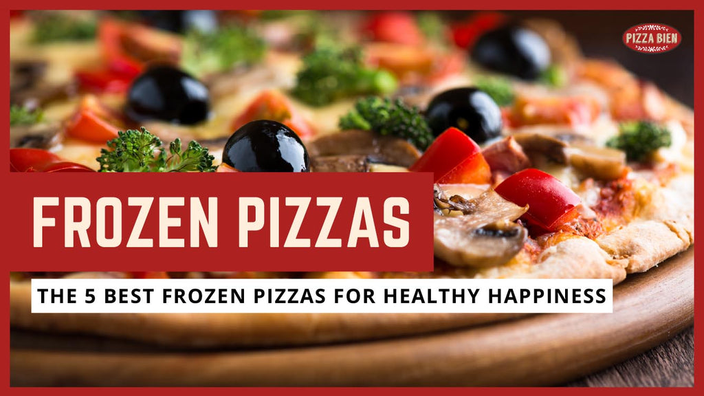 5 Best Healthy Frozen Pizzas for Every Friday Night - Pizza Bien