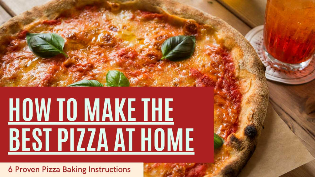 6 Proven Pizza Baking Instructions to Be a Home Pizzaiolo - Pizza Bien
