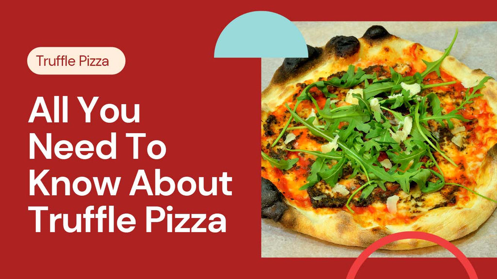 All you need to know about Truffle Pizza - Pizza Bien