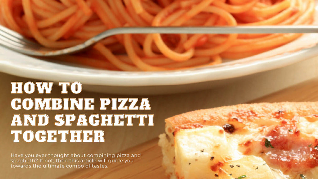 Can You Have Pizza and Spaghetti Together - pizza and spaghetti - Pizza Bien