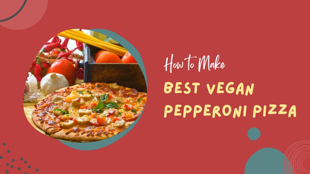 How to Make The Best Vegan Pepperoni Pizza at Home - Pizza Bien