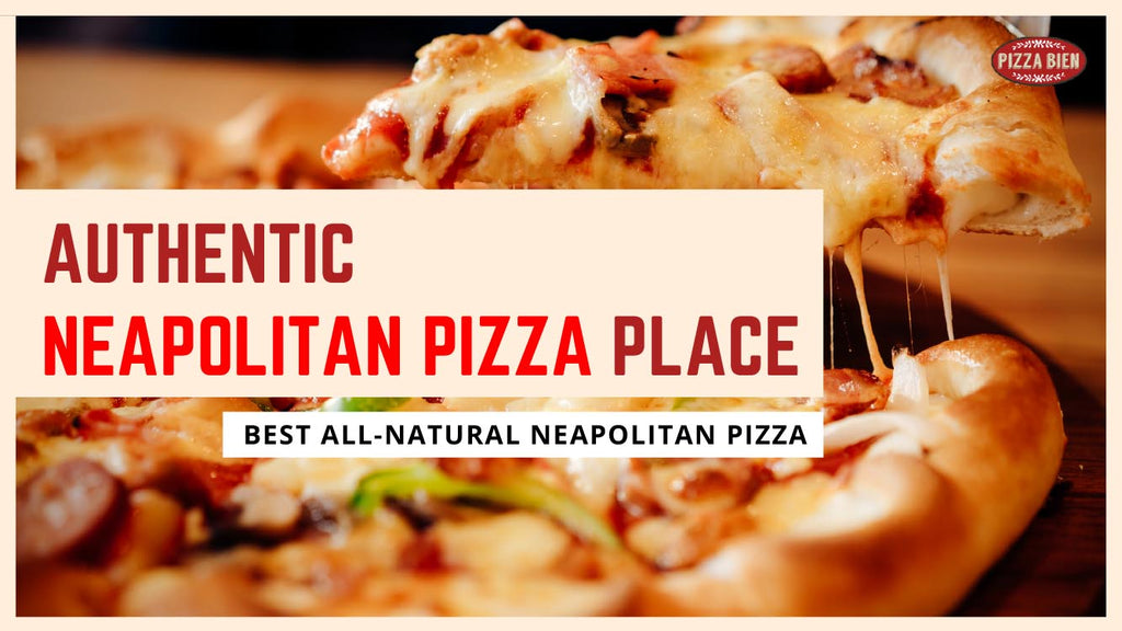 What to Look for in an All Natural Authentic Neapolitan Pizza - Pizza Bien