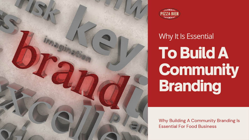 Why Building A Community Branding Is Essential For Food Business - Pizza Bien