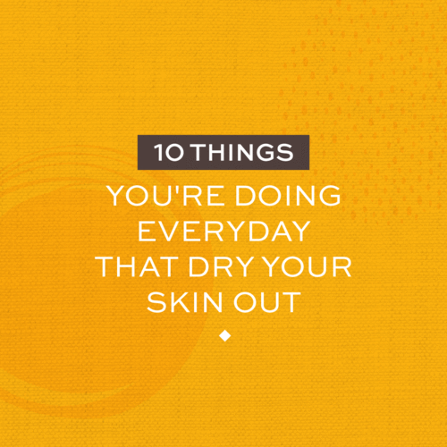 10 Everyday Things That Dry Your Skin Out